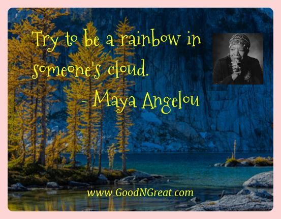 Maya Angelou Best Quotes  - Try to be a rainbow in someone's