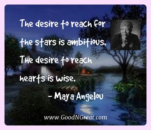 Maya Angelou Best Quotes  - The desire to reach for the stars is ambitious. The desire