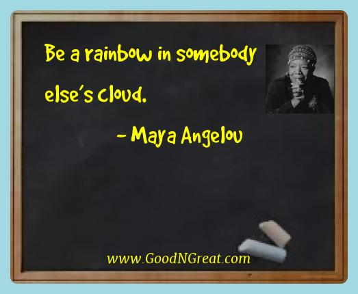 Maya Angelou Best Quotes  - Be a rainbow in somebody else's