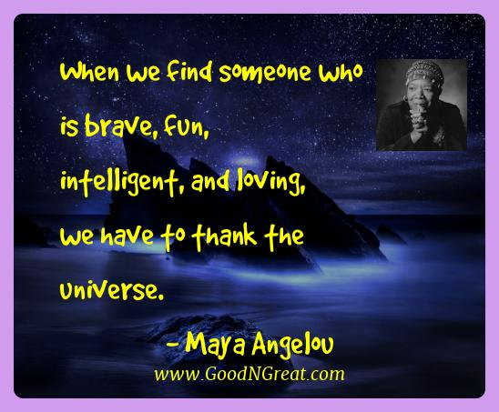 Maya Angelou Best Quotes  - When we find someone who is brave, fun, intelligent, and