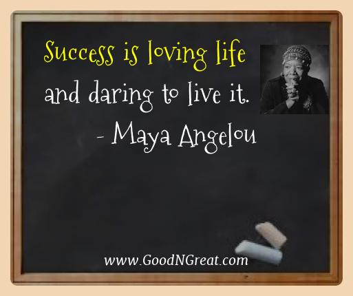 Maya Angelou Best Quotes  - Success is loving life and daring to live