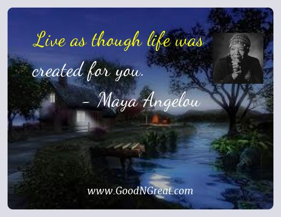 Maya Angelou Best Quotes  - Live as though life was created for