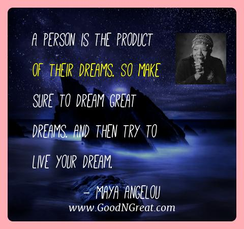Maya Angelou Best Quotes  - A person is the product of their dreams. So make sure to