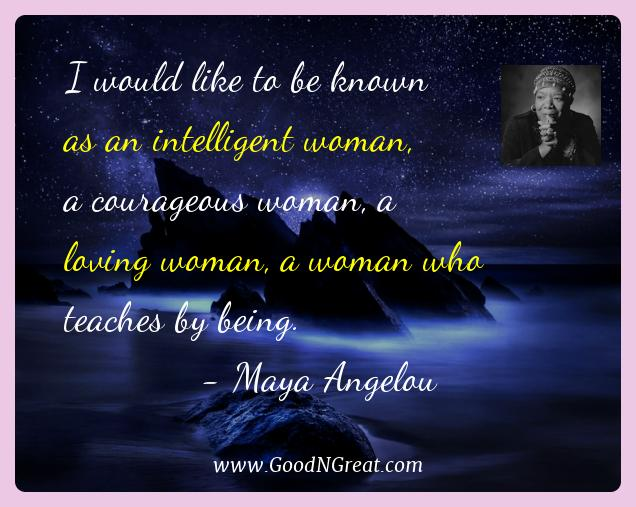 Maya Angelou Best Quotes  - I would like to be known as an intelligent woman, a