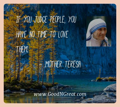 Mother Teresa Best Quotes  - If you judge people, you have no time to love