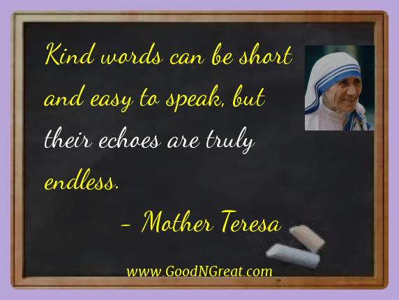 Mother Teresa Best Quotes  - Kind words can be short and easy to speak, but their echoes