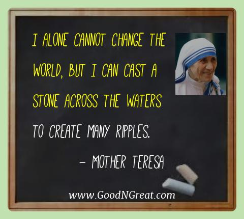 Mother Teresa Best Quotes  - I alone cannot change the world, but I can cast a stone