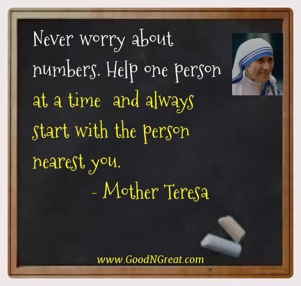 Mother Teresa Best Quotes  - Never worry about numbers. Help one person at a time  and