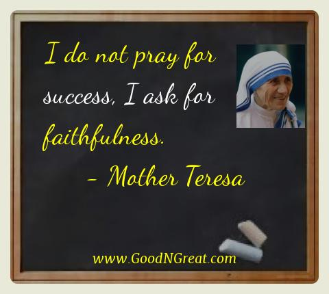 Mother Teresa Best Quotes  - I do not pray for success, I ask for