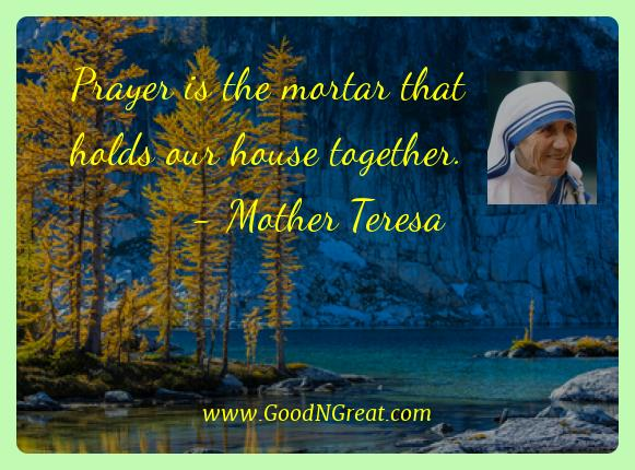 Mother Teresa Best Quotes  - Prayer is the mortar that holds our house