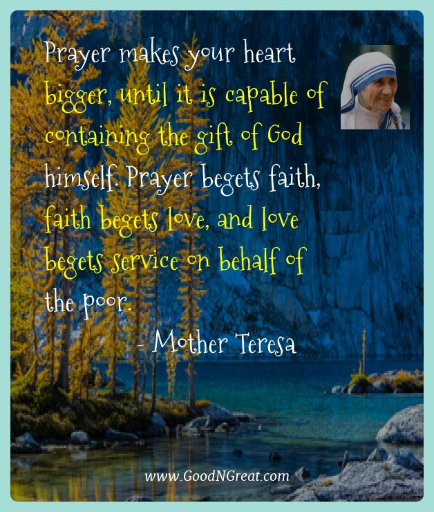 Mother Teresa Best Quotes  - Prayer makes your heart bigger, until it is capable of