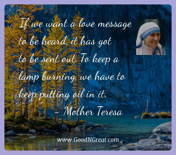 Mother Teresa Best Quotes  - If we want a love message to be heard, it has got to be