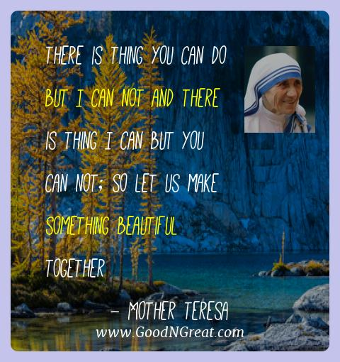 Mother Teresa Best Quotes  - There is thing you can do but I can not and there is thing