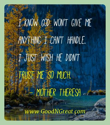 Mother Theresa Best Quotes  - I know God won't give me anything I can't handle. I just