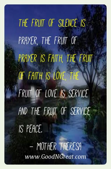 Mother Theresa Best Quotes  - The fruit of silence is prayer, the fruit of prayer is
