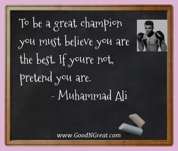 Muhammad Ali Best Quotes  - To be a great champion you must believe you are the best.