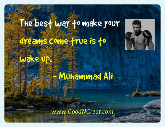 Muhammad Ali Best Quotes  - The best way to make your dreams come true is to wake