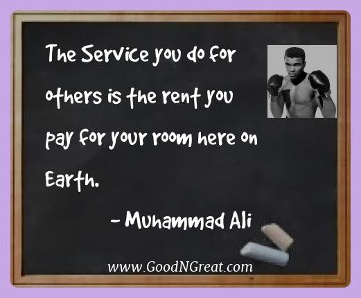 Muhammad Ali Best Quotes  - The Service you do for others is the rent you pay for your