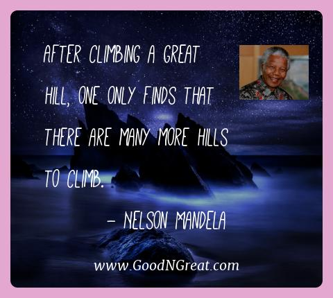 Nelson Mandela Best Quotes  - After climbing a great hill, one only finds that there are