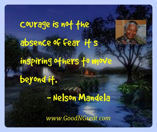 Nelson Mandela Best Quotes  - Courage is not the absence of fear  it s inspiring others