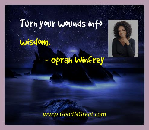 Oprah Winfrey Best Quotes  - Turn your wounds into