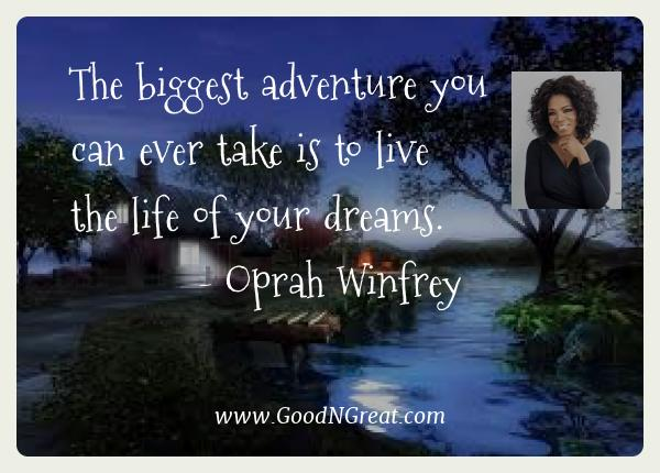 Oprah Winfrey Best Quotes  - The biggest adventure you can ever take is to live the life