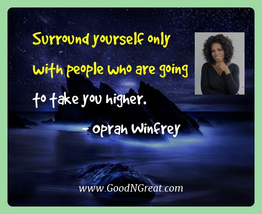 Oprah Winfrey Best Quotes  - Surround yourself only with people who are going to take