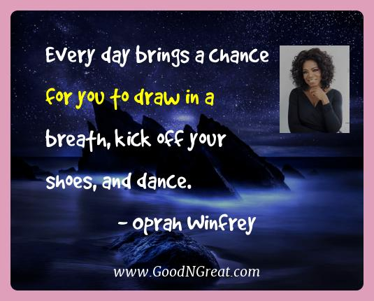Oprah Winfrey Best Quotes  - Every day brings a chance for you to draw in a breath, kick