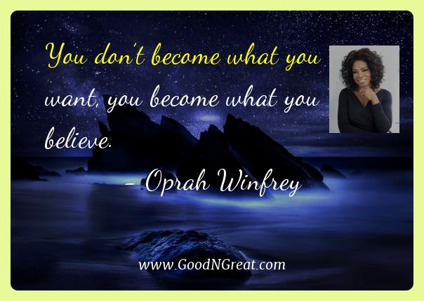 Oprah Winfrey Best Quotes  - You don't become what you want, you become what you