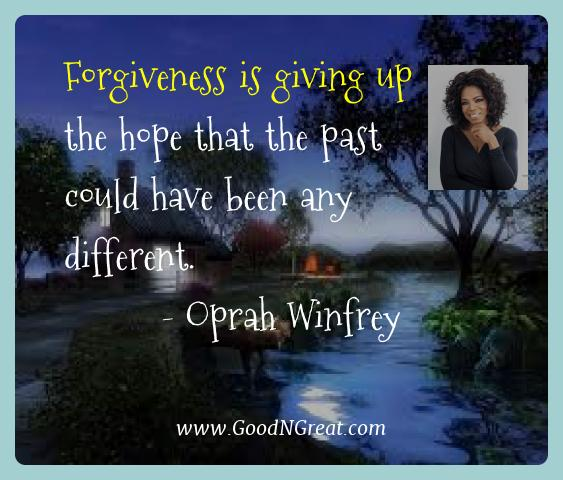 Oprah Winfrey Best Quotes  - Forgiveness is giving up the hope that the past could have