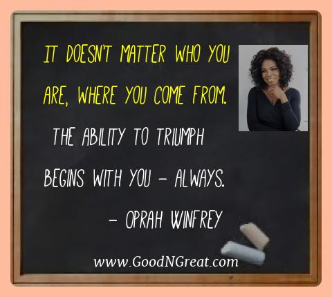Oprah Winfrey Best Quotes  - It doesn't matter who you are, where you come from.  The
