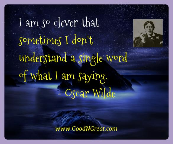 Oscar Wilde Best Quotes  - I am so clever that sometimes I don't understand a single