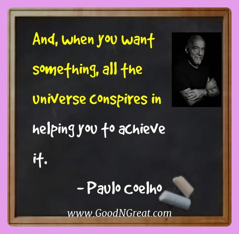 Paulo Coelho Best Quotes  - And, when you want something, all the universe conspires in