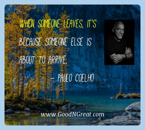Paulo Coelho Best Quotes  - When someone leaves, it's because someone else is about to