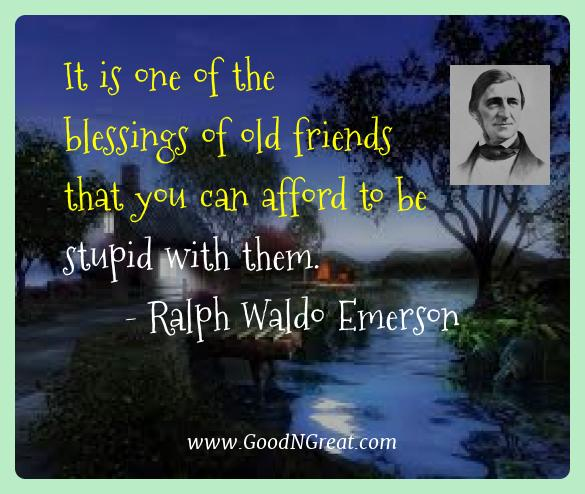 Ralph Waldo Emerson Best Quotes  - It is one of the blessings of old friends that you can