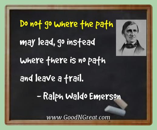 Ralph Waldo Emerson Best Quotes  - Do not go where the path may lead, go instead where there