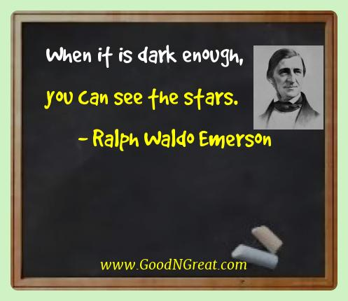 Ralph Waldo Emerson Best Quotes  - When it is dark enough, you can see the