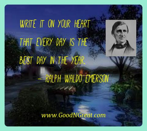 Ralph Waldo Emerson Best Quotes  - Write it on your heart that every day is the best day in