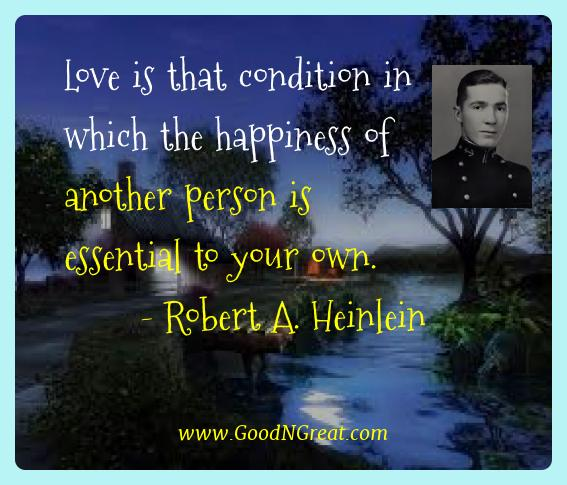Robert A. Heinlein Best Quotes  - Love is that condition in which the happiness of another