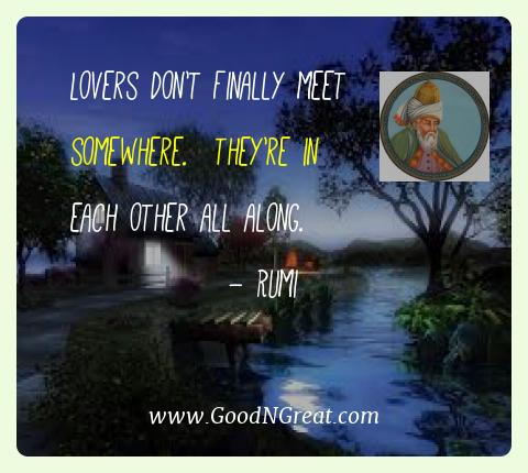 Rumi Best Quotes  - Lovers don't finally meet somewhere.  They're in each