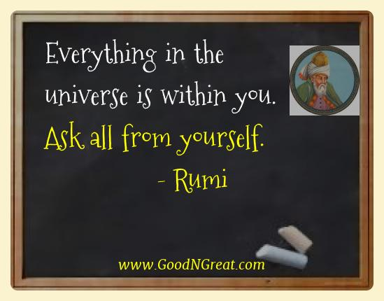 Rumi Best Quotes  - Everything in the universe is within you. Ask all from