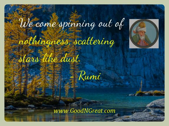 Rumi Best Quotes  - We come spinning out of nothingness, scattering stars like