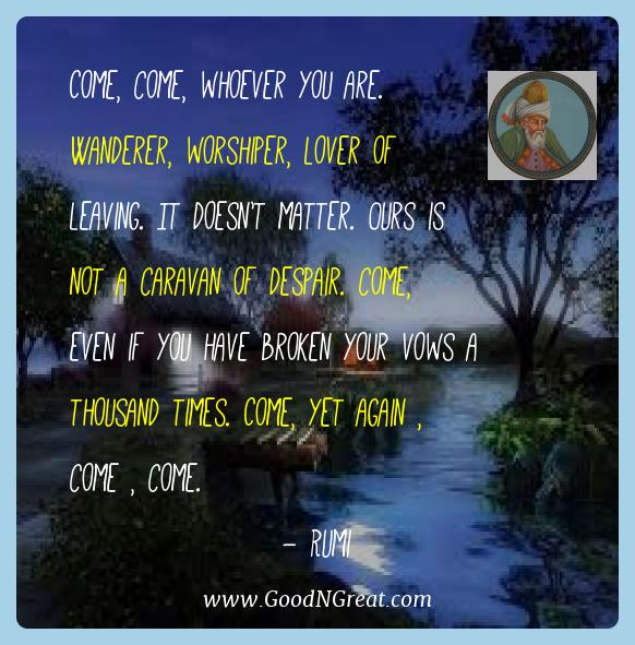 Rumi Best Quotes  - Come, come, whoever you are. Wanderer, worshiper, lover of
