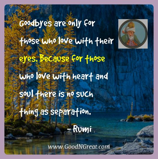 Rumi Best Quotes  - Goodbyes are only for those who love with their eyes.