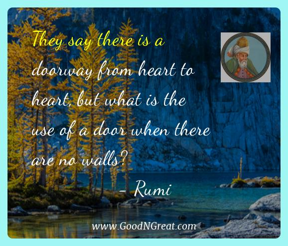 Rumi Best Quotes  - They say there is a doorway from heart to heart, but what