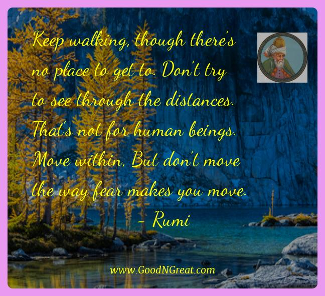 Rumi Best Quotes  - Keep walking, though there's no place to get to. Don't