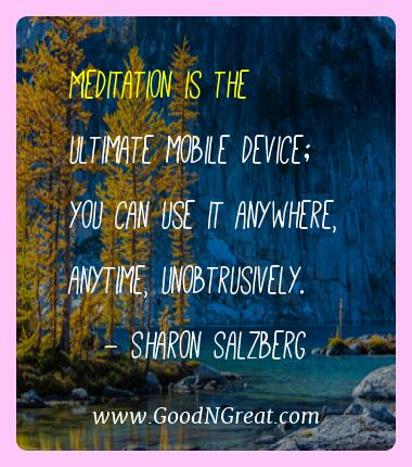 Sharon Salzberg Best Quotes  - Meditation is the ultimate mobile device; you can use it