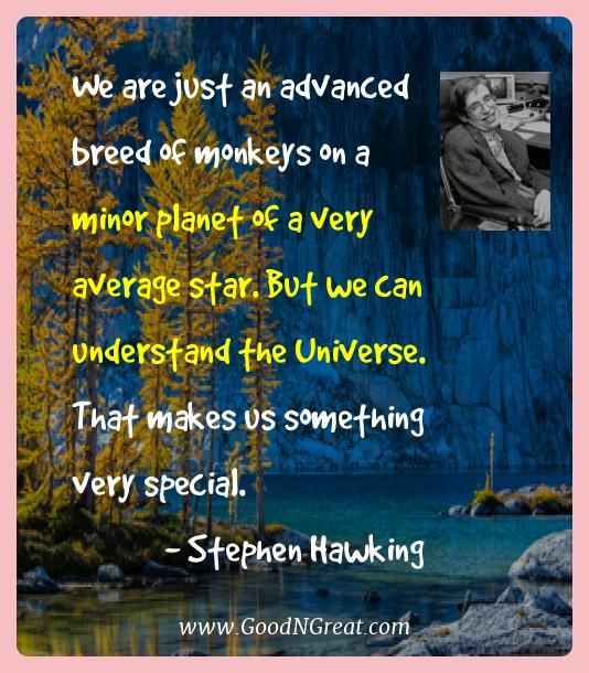 Stephen Hawking Best Quotes  - We are just an advanced breed of monkeys on a minor planet