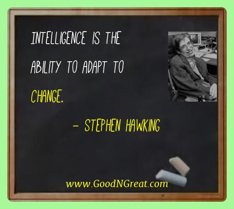 Stephen Hawking Best Quotes  - Intelligence is the ability to adapt to