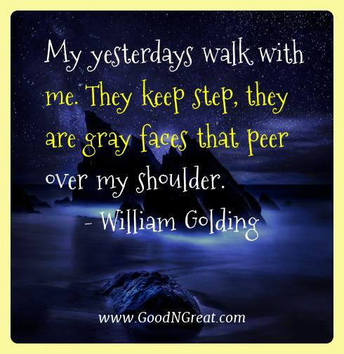 William Golding Best Quotes  - My yesterdays walk with me. They keep step, they are gray